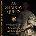 The Shadow Queen (       UNABRIDGED) by Sandra Gulland Narrated by Meredith Mitchell