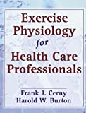 img - for Exercise Physiology for Health Care Professionals by Cerny, Frank, Burton, Harold (2001) Hardcover book / textbook / text book