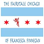 The Fairytale Chicago of Francesca Finnegan | Steve Wiley