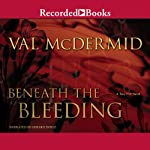 Beneath the Bleeding (       UNABRIDGED) by Val McDermid Narrated by Gerard Doyle