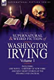 Image of The Collected Supernatural and Weird Fiction of Washington Irving: Volume 1-Including One Novel 'a History of New York' and Nine Short Stories of the