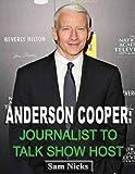 Anderson Cooper-Journalist to Talk Show Host