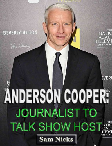 Anderson Cooper-Journalist to Talk Show Host (English Edition)