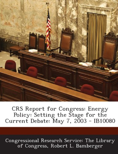 Crs Report for Congress: Energy Policy: Setting the Stage for the Current Debate: May 7, 2003 - Ib10080