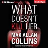 What Doesnt Kill Her: A Thriller