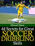 44 Secrets for Great Soccer Dribbling...