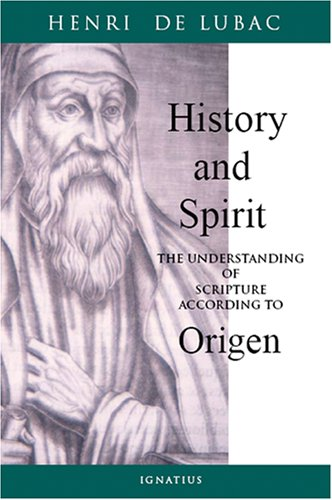 History and Spirit: The Understanding of Scripture According to Origen, HENRI DE LUBAC