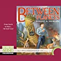 Between Planets (       UNABRIDGED) by Robert A. Heinlein Narrated by Bruce Coville