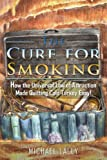 The Cure for Smoking: How the Universal Law of Attraction Made Quitting Cold Turkey Easy!