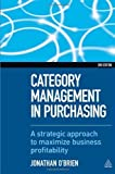 img - for Category Management in Purchasing: A Strategic Approach to Maximize Business Profitability by O'Brien, Jonathan (2012) Hardcover book / textbook / text book