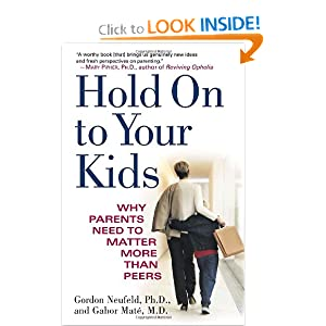 Gordon Neufeld Attachment Parenting Hold on To Your Kids
