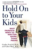 Image of Hold On to Your Kids: Why Parents Need to Matter More Than Peers