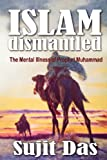 Sujit Das Islam Dismantled: The Mental Illness of Prophet Muhammad