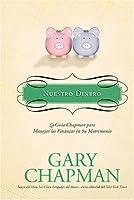 Nuestro Dinero: La guía Chapman para manejar las finanzas en su matrimonio (Marriage Saver) (Spanish Edition)