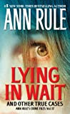 Lying in Wait: Ann Rules Crime Files: Vol.17