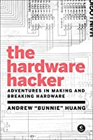 The Hardware Hacker: Adventures in Making and Breaking Hardware Front Cover
