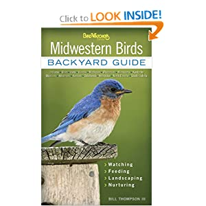 Midwestern Birds: Backyard Guide - Watching - Feeding - Landscaping - Nurturing - Indiana, Ohio, Iowa,... by Bill Thompson