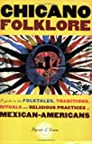 Chicano Folklore: A Guide to the Folktales, Traditions, Rituals and Religious Practices of Mexican Americans