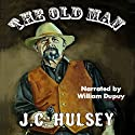 The Old Man Audiobook by J.C. Hulsey Narrated by William Dupuy