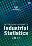 img - for International Yearbook of Industrial Statistics 2013 (International Yearbook of Industrial Statistics series) (In Association with United Nations Industrial Development Organization) book / textbook / text book
