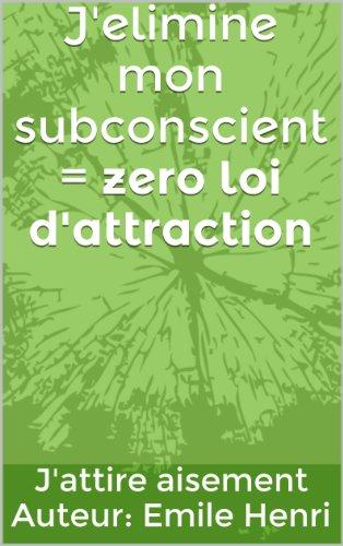 Couverture du livre J'elimine mon subconscient = zero loi d'attraction.