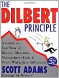 The Dilbert Principle: A Cubicle's-Eye View of Bosses, Meetings, Management Fads & Other Workplace Afflictions (0887308589) by Scott Adams