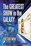 img - for The Greatest Show in the Galaxy: The Discerning Fan's Guide to <I>Doctor Who</I> book / textbook / text book