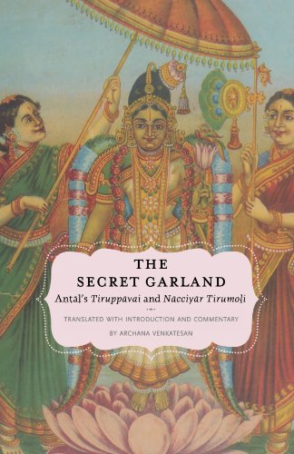 The Secret Garland: Antal's Tiruppavai and Nacciyar...