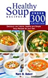 Healthy Soup Recipes under 300 Calories - Delicious Low Calorie, Healthy and Simple Soup Recipes for your Diet