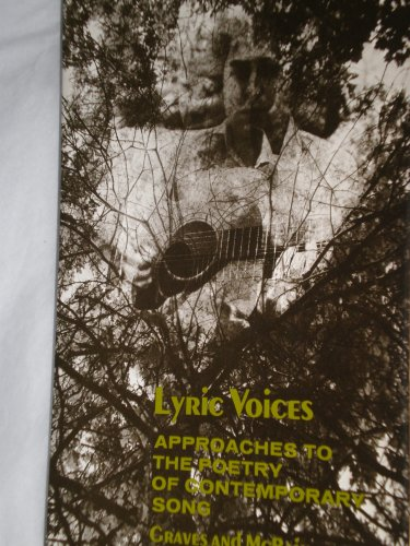 Lyric voices;: Approaches to the poetry of contemporary song, Barbara Farris Graves, Donald J McBain