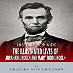 History for Kids: The Lives of Abraham Lincoln and Mary Todd Lincoln |  Charles River Editors