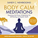 Body Calm Meditations: Experience the Power of Meditation for Self-Healing and Superb Health Rede von Sandy C Newbigging Gesprochen von: Sandy C Newbigging