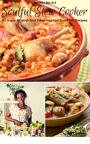 Soulful Slow Cooker: 60 Super #Delish Soul Food Inspired Crock Pot Recipes (60 Super Recipes Book 15) (Soul Food Slow Cooker Cookbook compare prices)
