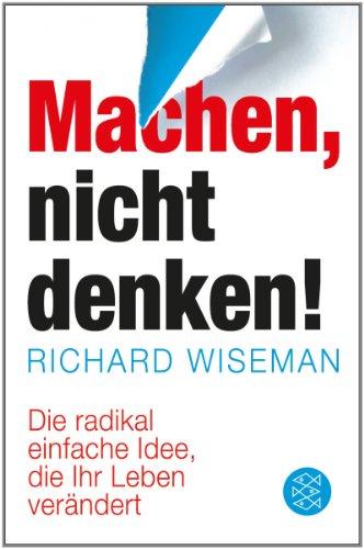 Wiseman Richard, MACHEN - nicht denken! Die radikal einfache Idee, die Ihr Leben verändert.