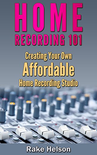 Home Recording 101 - Creating Your Own Affordable Home Recording Studio (D.I.Y. Music)