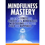 Mindfulness:Mindfulness Mastery:: Get rid of Stress and Anxiety with Mindfulness Meditation, Claim your Peace and Happiness (Mindfulness Meditation, Anxiety, Mindfulness Therapy, Yoga, Happiness) ~ Bob Smith Smith