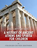 History for Kids: A History of Ancient Athens and Sparta for Children