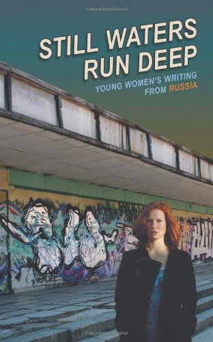 Still Waters Run Deep: Young Women's Writing from Russia (New Russian Writing)