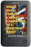 img - for How to Write, Format, and Market a Kindlebook on a Shoestring Budget book / textbook / text book