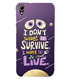 I Want To Live 3D Hard Polycarbonate Designer Back Case Cover for HTC Desire 828 :: HTC Desire 828Q :: HTC Desire 828S :: HTC Desire 828G+ :: HTC Desire 828 G Plus :: HTC Desire 828 Dual Sim