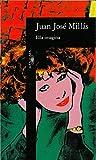 Ella Imagina (Alfaguara Hispanica) (Spanish Edition) (8420481416) by Millas, Juan Jose