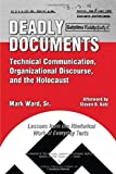 Deadly Documents: Technical Communication, Organizational Discourse, and the Holocaust Lessons from the Rhetorical Work of Everyday Texts (Technical Communications Series)