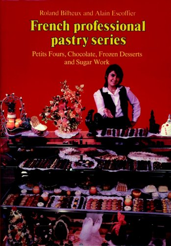 Petits Fours, Chocolate, Frozen Desserts, Sugar Work, Volume 3 (French Professional Pastry Series) by Auguste Escoffier, Roland Bilheux