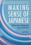 Making Sense of Japanese: What the Textbooks Don't Tell You (156836492X) by Rubin, Jay