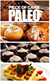 Piece of Cake Paleo - The Effortless Paleo Dessert Bible (English Edition)