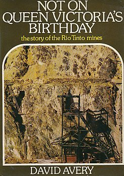 not-on-queen-victorias-birthday-story-of-the-rio-tinto-mines-by-david-avery-23-may-1974-hardcover