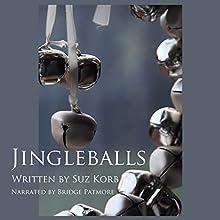 Jingleballs: Romantic Comedy Shorts, Book 1 Audiobook by Suz Korb Narrated by Bridget Patmore