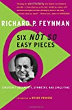 Six Not-So-Easy Pieces: Einstein's Relativity, Symmetry, And Space-Time (0465023932) by Richard P. Feynman