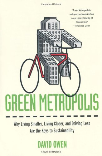 Green Metropolis: Why Living Smaller, Living Closer, and...