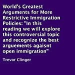 World's Greatest Arguments for More Restrictive Immigration Policies | Trevor Clinger